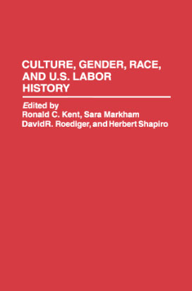Culture, Gender, Race, and U.S. Labor History