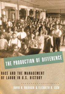 The Production of Difference: Race and the Management of Labor in U.S. History