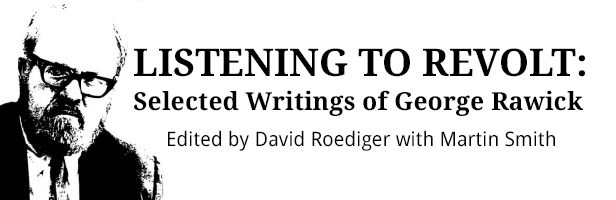Listening to Revolt: Selected Writings of George Rawick